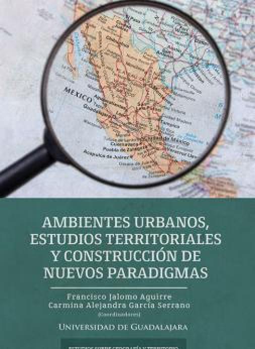Ambientes urbanos, estudios territoriales y construccion de nuevos paradigmas