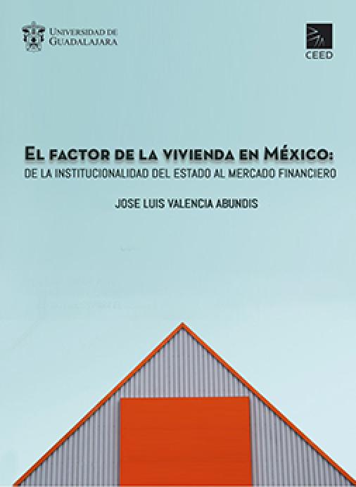 El Factor de la Vivienda en Mexico: de la Institucionalidad del Estado al Mercado Financiero